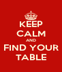 KEEP CALM AND FIND YOUR TABLE - Personalised Poster A4 size