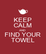 KEEP CALM AND FIND YOUR TOWEL - Personalised Poster A4 size