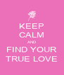 KEEP CALM AND FIND YOUR TRUE LOVE - Personalised Poster A4 size