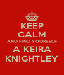 KEEP CALM AND FIND YOURSELF A KEIRA KNIGHTLEY - Personalised Poster A4 size
