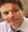 KEEP CALM AND FIND YOURSELF A  Mark Darcy - Personalised Poster A4 size
