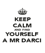 KEEP CALM AND FIND YOURSELF A MR DARCI - Personalised Poster A4 size