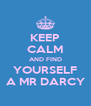 KEEP CALM AND FIND YOURSELF A MR DARCY - Personalised Poster A4 size