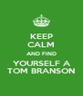 KEEP CALM AND FIND YOURSELF A TOM BRANSON - Personalised Poster A4 size