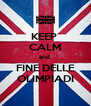KEEP  CALM and  FINE DELLE OLIMPIADI - Personalised Poster A4 size