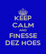 KEEP CALM AND FINESSE DEZ HOES - Personalised Poster A4 size