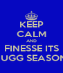 KEEP CALM AND FINESSE ITS JUGG SEASON - Personalised Poster A4 size