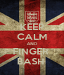 KEEP CALM AND FINGER  BASH  - Personalised Poster A4 size