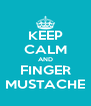 KEEP CALM AND FINGER MUSTACHE - Personalised Poster A4 size