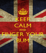 KEEP CALM AND FINGER YOUR BUM - Personalised Poster A4 size