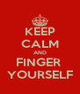 KEEP CALM AND FINGER  YOURSELF - Personalised Poster A4 size