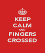 KEEP CALM AND FINGERS CROSSED - Personalised Poster A4 size