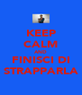 KEEP CALM AND FINISCI DI STRAPPARLA - Personalised Poster A4 size