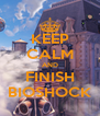 KEEP CALM AND FINISH BIOSHOCK - Personalised Poster A4 size