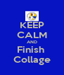 KEEP CALM AND Finish  Collage - Personalised Poster A4 size