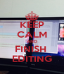 KEEP CALM AND FINISH  EDITING - Personalised Poster A4 size