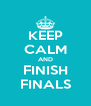 KEEP CALM AND FINISH FINALS - Personalised Poster A4 size
