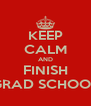 KEEP CALM AND FINISH GRAD SCHOOL - Personalised Poster A4 size