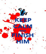KEEP CALM AND FINISH HIM - Personalised Poster A4 size