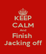 KEEP CALM And Finish  Jacking off - Personalised Poster A4 size