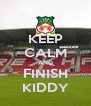 KEEP CALM AND FINISH KIDDY - Personalised Poster A4 size