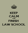 KEEP CALM AND FINISH  LAW SCHOOL - Personalised Poster A4 size
