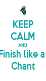 KEEP CALM AND Finish like a  Chant - Personalised Poster A4 size