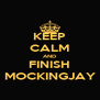 KEEP CALM AND FINISH MOCKINGJAY - Personalised Poster A4 size