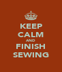 KEEP CALM AND FINISH SEWING - Personalised Poster A4 size