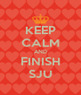 KEEP CALM AND FINISH SJU - Personalised Poster A4 size