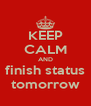 KEEP CALM AND finish status tomorrow - Personalised Poster A4 size