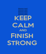 KEEP CALM AND FINISH  STRONG  - Personalised Poster A4 size