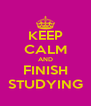 KEEP CALM AND FINISH STUDYING - Personalised Poster A4 size