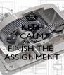 KEEP CALM AND FINISH THE  ASSIGNMENT - Personalised Poster A4 size