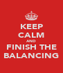 KEEP CALM AND FINISH THE BALANCING - Personalised Poster A4 size