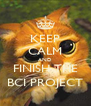 KEEP CALM AND FINISH THE BCI PROJECT - Personalised Poster A4 size