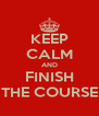 KEEP CALM AND FINISH THE COURSE - Personalised Poster A4 size