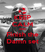 KEEP CALM AND Finish the Damn set - Personalised Poster A4 size