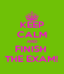 KEEP CALM AND FINISH  THE EXAM! - Personalised Poster A4 size