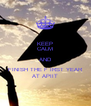 KEEP CALM AND FINISH THE F IRST YEAR AT APIIT - Personalised Poster A4 size