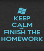 KEEP CALM AND FINISH THE HOMEWORK - Personalised Poster A4 size