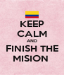 KEEP CALM AND FINISH THE MISION  - Personalised Poster A4 size