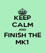 KEEP CALM AND FINISH THE MK1 - Personalised Poster A4 size
