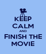 KEEP CALM AND FINISH THE MOVIE - Personalised Poster A4 size