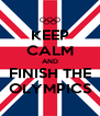 KEEP CALM AND FINISH THE OLYMPICS - Personalised Poster A4 size