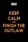 KEEP CALM AND FINISH THE OUTLAW - Personalised Poster A4 size
