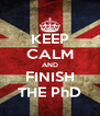 KEEP CALM AND FINISH THE PhD - Personalised Poster A4 size