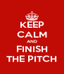 KEEP CALM AND FINISH THE PITCH - Personalised Poster A4 size
