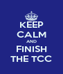 KEEP CALM AND FINISH THE TCC - Personalised Poster A4 size