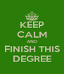 KEEP CALM AND FINISH THIS DEGREE - Personalised Poster A4 size
